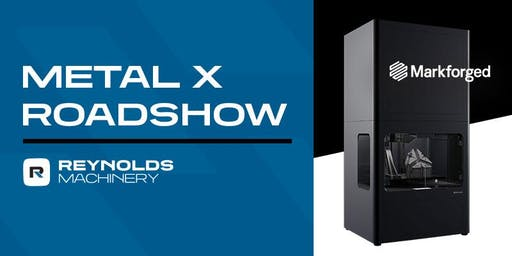 Markforged Metal X Roadshow