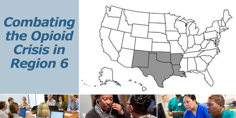 The Region VI Opioid Forum: Expanding the Healthcare Workforce to Combat the Opioid Crisis in Vulnerable Populations tickets