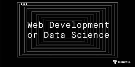 Thinkful Webinar | Web Development vs. Data Science tickets