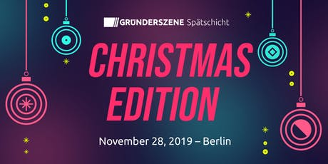Gründerszene Spätschicht - Christmas Edition -28.11.19 Tickets