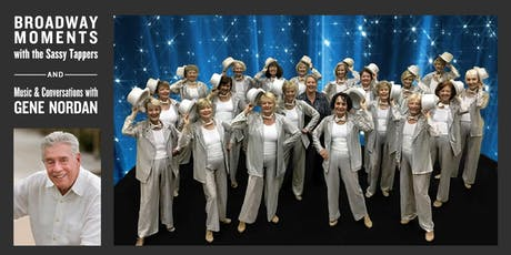 BROADWAY MOMENTS with the Sassy Tappers and Music and Conversations with GENE NORDAN tickets