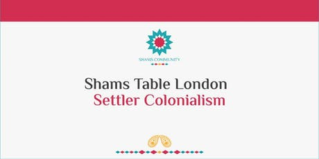 Shams Table London - Settler Colonialism  tickets
