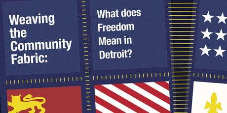 Weaving the Community Fabric: What Does Freedom Mean in Detroit? tickets