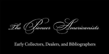 The Pioneer Americanists: Early Collectors, Dealers, and Bibliographers with Kevin  Graffagnino tickets