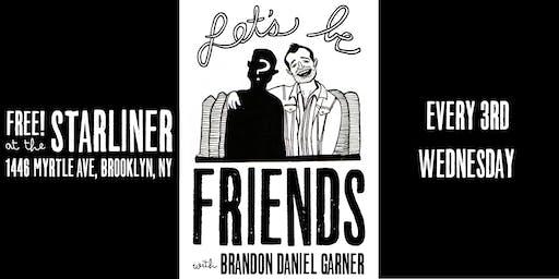 Let's Be Friends - Free comedy in Bushwick!