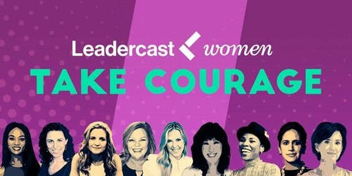 Leadercast Women 2019:  Discover the Power of Taking Courage