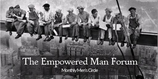 The Empowered Man Forum - Monthly Men's Circle