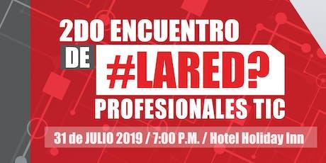 2DO ENCUENTRO #LARED - ENCUENTRO PROFESIONALES TIC entradas