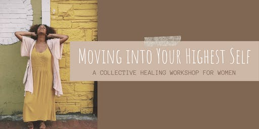 Moving Into Your Highest Self: A Collective Healing Workshop for Women
