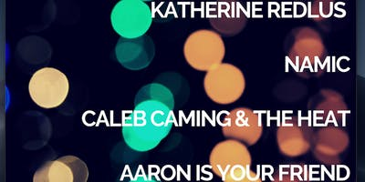 Katherine Redlus, Aaron Is Your Friend, Caleb Caming and The Heat, Namic