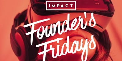 Impact House Acclerator Presents: #FoundersFriday August Edition