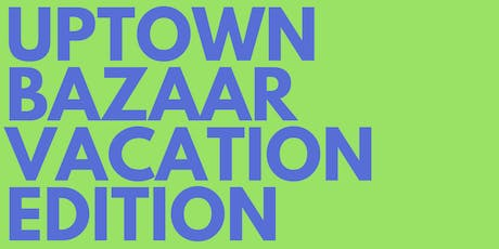 Uptown Bazaar Vacation Edition tickets