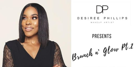 Brunch & Glow PT. 2 With Pro Makeup Artist Desiree Phillips