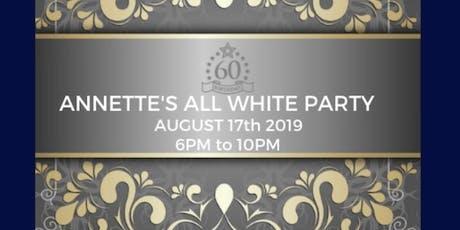 Annette's 60th All White Birthday Celebration (ALL WHITE ATTIRE REQUIRED) tickets