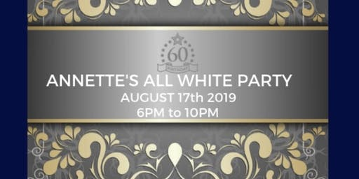Annette's 60th All White Birthday Celebration (ALL WHITE ATTIRE REQUIRED)