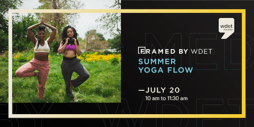 "Summer Yoga Flow at ""Framed by WDET"""