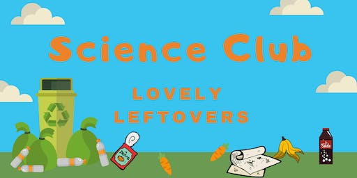 Science club - Lovely Leftovers