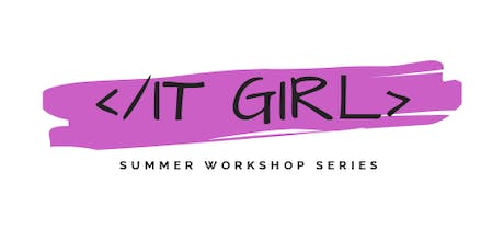 The Next IT Girl Presents: 'IT Girl' Summer Workshop - Intro to Tech tickets