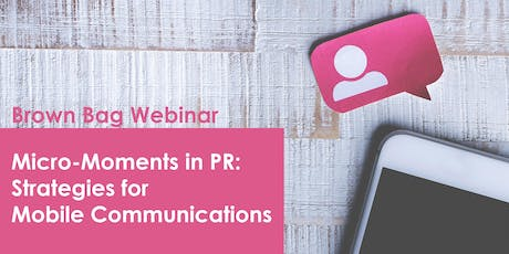Micro-Moments in PR: Strategies for Mobile Communications tickets