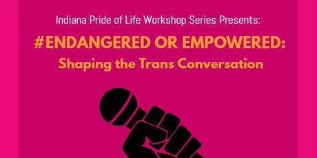 Endangered or Empowered: Shaping the Transgender Conversation  tickets
