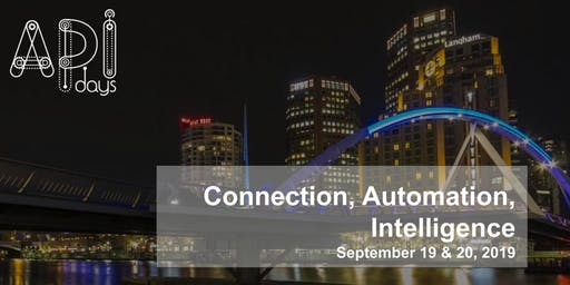 APIdays Melbourne: Connection, Automation, Intelligence