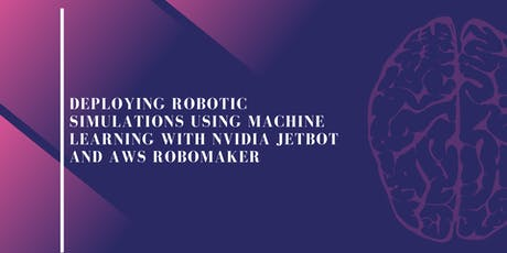 Deploying Robotic Simulations using ML with Nvidia JetBot and AWS RoboMaker tickets