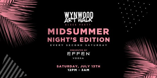 Wynwood Art Walk Block Party Midsummer Night's Edition - Presented By EFFEN Vodka