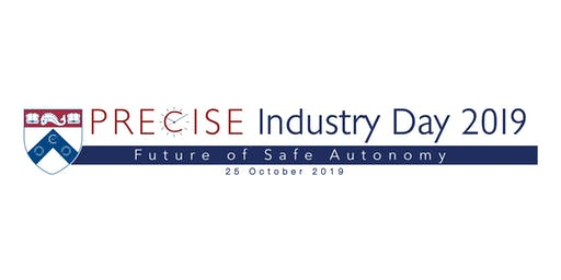 PRECISE Industry Day 2019 - Future of Safe Autonomy