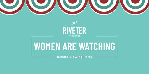 """""""Women are Watching"""" Debate Viewing Party with The Riveter"""