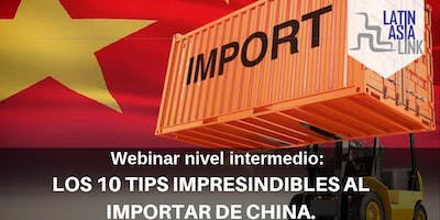 Webinar nivel intermedio. LOS 10 TIPS IMPRESCINDIBLES AL IMPORTAR DE CHINA.