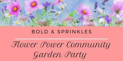 Bold & Sprinkles Presents Flower Power Community Garden Party