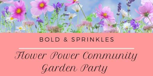 Bold & Sprinkles Presents Flower Power Community Garden Party