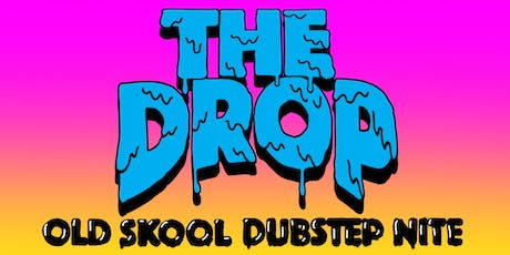 THE DROP - OLD-SKOOL DUBSTEP NITE - FREE W/RSVP tickets