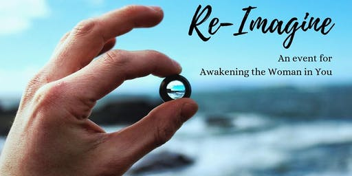 Re-Imagine~ Awakening the Woman in You