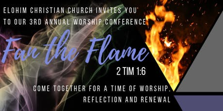 Elohim Christian Church Presents: Fan The Flame Worship Conference tickets