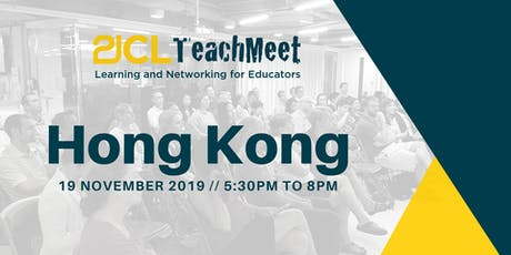 21CLTeachMeet Hong Kong - 19 November 2019 tickets