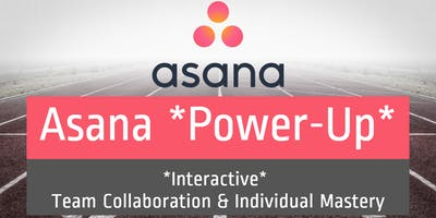(ONLINE) Asana Power-Up: *Interactive* Team Collaboration & Indiv. Mastery