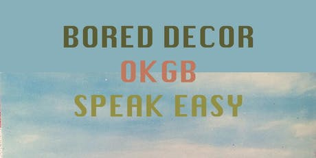 Bored Décor, OKGB, Speak Easy tickets