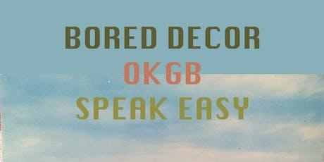 Bored Décor, OKGB, Speak Easy tickets