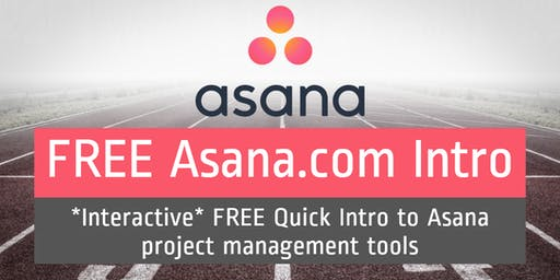 (ONLINE - FREE) Asana.com Intro: *Interactive* Quick Intro