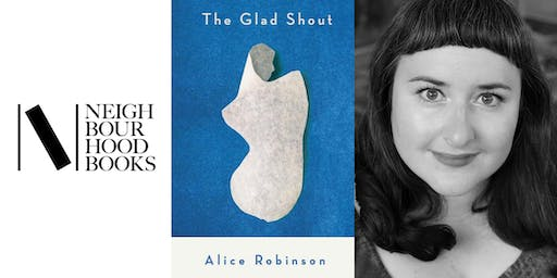 Neighbourhood Book Club: 'The Glad Shout' with Alice Robinson