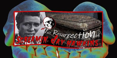 The Resurrection of Screamin' Jay Hawkins tickets