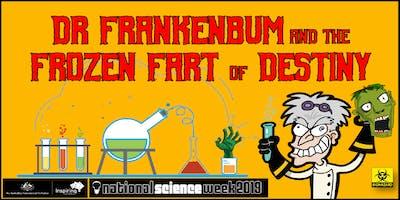 DR FRANKENBUM AND THE FROZEN FART OF DESTINY