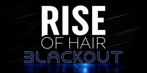 "Rise Of Hair "" BlackOut """