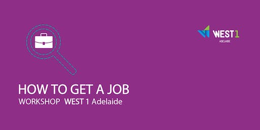 WEST 1 Adelaide | How to get a job Workshop