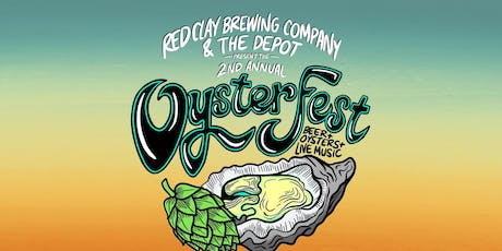 2nd Annual Oyster Fest with Red Clay Brewing Co. & The Depot  tickets