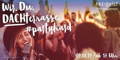 Wir. Du. DACHterrasse #partyhard