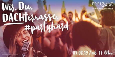 Wir. Du. DACHterrasse #partyhard Tickets