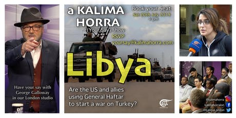Libya: Are the US and allies using General Haftar to start a war on Turkey? a TV show by George Galloway tickets