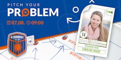 Pitch your Problem - THEMA  [VERTRIEB ] Kunden begeistern und gewinnen - mit Caroline Friedt